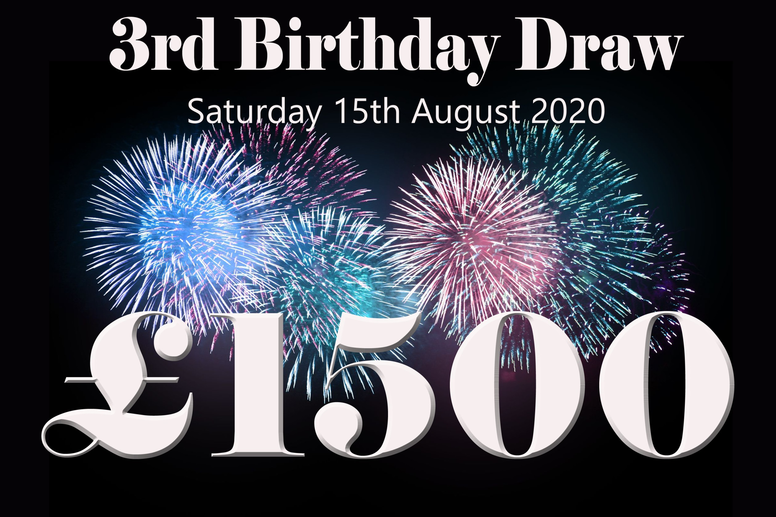 fireworks with text declaring a £1500 prize for the Saturday 15th August 2020 3rd birthday draw